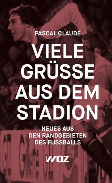 Viele Grüsse aus dem Stadion – Pascal Claude